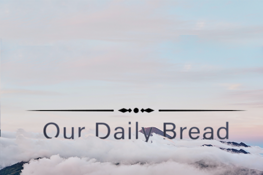 ODB Daily - Our daily Bread